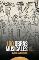100 OBRAS MUSICALES IMPRESCINDIBLES / COMELLAS...