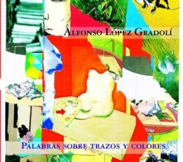 PALABRAS SOBRE TRAZOS Y COLORES / LOPEZ GRADOLI,...