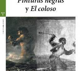GOYA RECUPERADO EN LAS PINTURAS NEGRAS Y EL COLOSO...