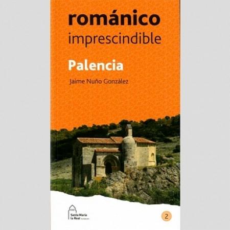 PALENCIA /ROMANICO IMPRESCINDIBLE / NUÑO GONZALEZ, JAIME