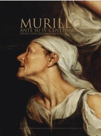 MURILLO ANTE SU IV CENTENARIO /PERSPECTIVAS HISTORIOGRÁFICAS Y CULTURALES / VV. AA.