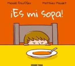 ¡ES MI SOPA! / ESCOFFIER, MICHAËL / MAUDET,...