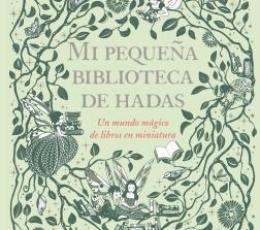 MI PEQUEÑA BIBLIOTECA DE HADAS /UN MUNDO MAGICO DE...