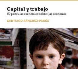 CAPITAL Y TRABAJO /50 PELICULAS ESENCIALES SOBRE...