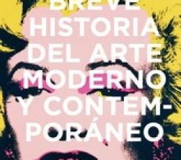 BREVE HISTORIA DEL ARTE MODERNO Y CONTEMPORÁNEO /...