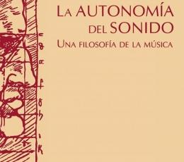 AUTONOMÍA DEL SONIDO, LA /UNA FILOSOFÍA DE LA...