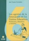 Los agentes de la innovación en los centros educativos. Profesores, directivos y asesores