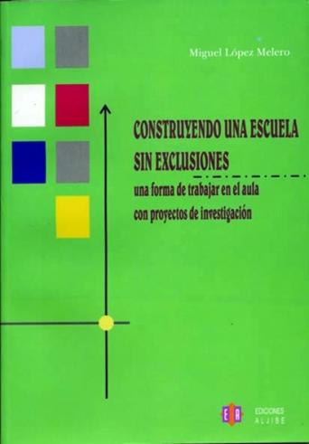 Construyendo una escuela sin exclusiones. Una forma de trabajar en el aula con proyectos de investigación (CONSULTAR DISPONIBILIDAD).