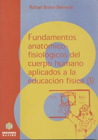 Fundamentos anatómico-fisiológicos del cuerpo humano aplicados a la Educación Física I