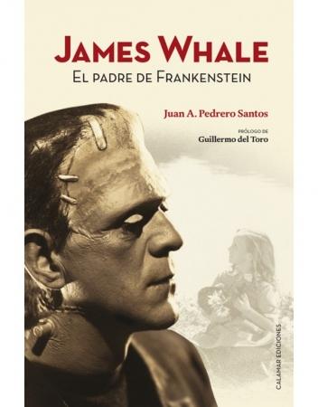 James Whale. El padre de Frankenstein de Juan Andrés Pedrero Santos