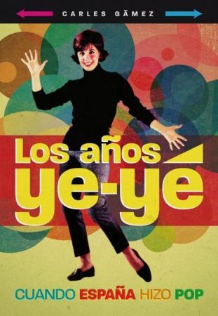 LOS AÑOS YE-YE Cuando España hizo POP de Carles Gámez