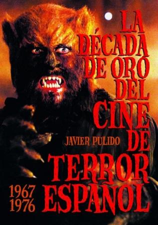 LA DÉCADA DE ORO DEL CINE DE TERROR ESPAÑOL (1967-1976) de  Javier Pulido