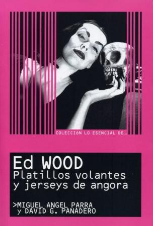 Lo Esencial de ... ED WOOD Platillos volantes y jerseys de angora de  Miguel Ángel Parra y David G. Panadero