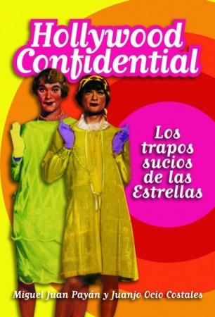 HOLLYWOOD CONFIDENTIAL Los Trapos Sucios de las Estrellas de  Miguel Juan Payán y Juanjo Ocio Costales