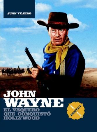 JOHN WAYNE El vaquero que conquistó Hollywood PARTE I (1907-1955) de  Juan Tejero