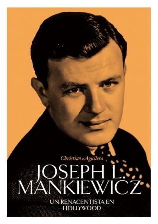 JOSEPH L. MANKIEWICZ Un renacentista en Hollywood  de Christian Aguilera