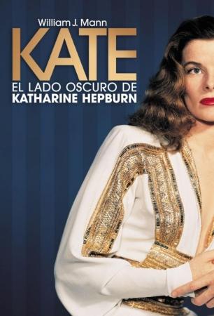 KATE El lado oscuro de Katharine Hepburn de   William J. Mann