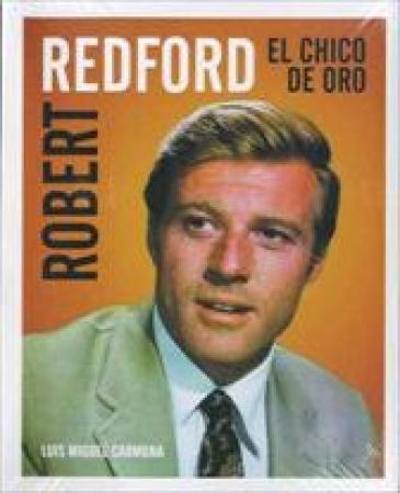 ROBERT REDFORD El Chico de Oro de  Luis Miguel Carmona