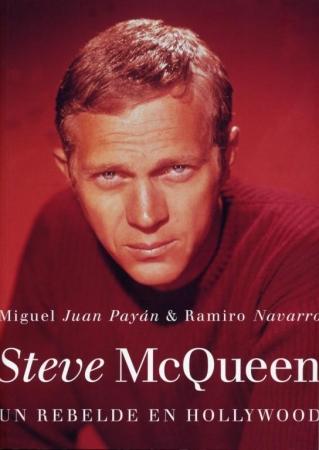 STEVE McQUEEN Un Rebelde en Hollywood de  Miguel Juan Payán y Ramiro Navarro