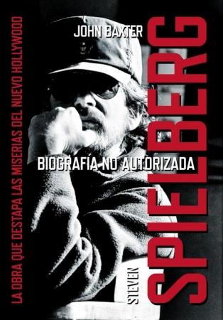 STEVEN SPIELBERG Biografía no autorizada de  John Baxter