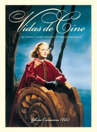 VIDAS DE CINE El Biopic como género cinematográfico de  Gloria Camarero (Ed.)