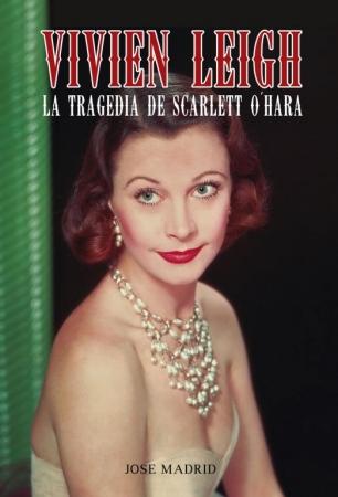VIVIEN LEIGH La Tragedia de Scarlett O'Hara de  José Madrid