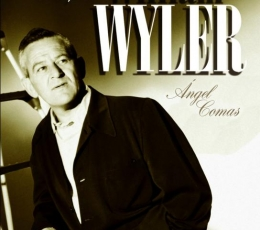 WILLIAM WYLER Su obra, su época de Ángel Comas