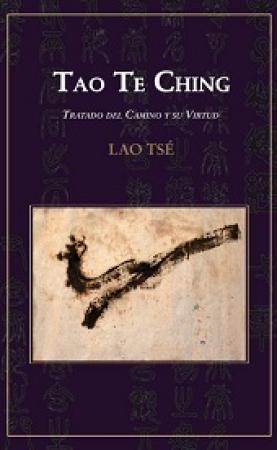 TAO TE CHING/TRATADO DEL CAMINO Y SU VIRTUD DE LAO TSE