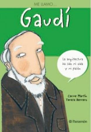 ME LLAMO… GAUDI / Herrero, Teresa / Martín, Carme
