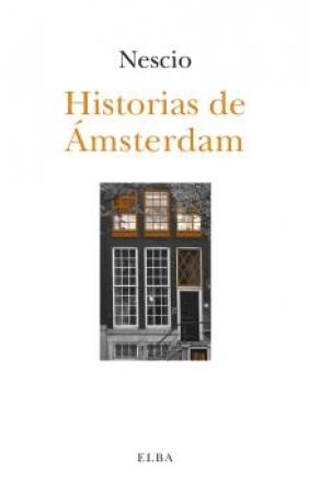 HISTORIAS DE AMSTERDAM / NESCIO (JAN HENDRIK FREDERIK G, RÖNICH)