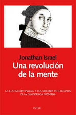 UNA REVOLUCION DE LA MENTE LA ILUSTRACION RADICAL Y LOS ORIGENES INTELECTUALES DE LA DEMOCRACIA MODERNA / ISRAEL, JONATHAN I.