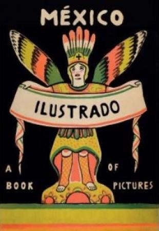 """MEXICO ILUSTRADO (2ª EDICION) """"T"""" LIBROS,REVISTAS Y CARTELES 1920-1950/A BOOK OF PICTURES / VV.AA."""