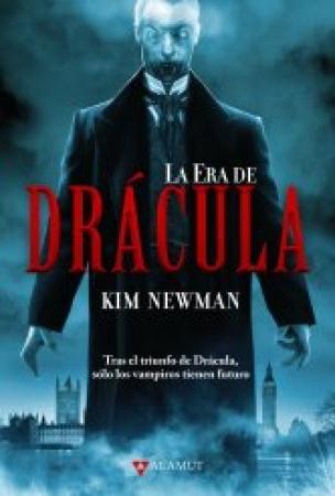 LA ERA DE DRACULA / TRAS EL TRIUNFO DE DRÁCULA,SOLO LOS VAMPIROS TIENEN FUTURO/ NEWMAN, KIM
