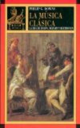 MUSICA CLASICA, LA/LA ERA DE HAYDN MOZART Y BEETHOVEN / DOWNS, PHILIP G.