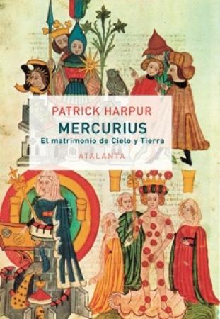 MERCURIUS/O EL MATRIMONIO DE CIELO Y TIERRA / HARPUR, PATRICK