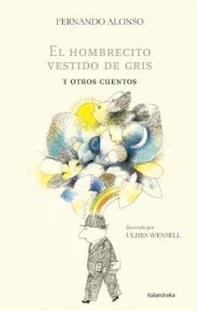 EL HOMBRECITO VESTIDO DE GRIS Y OTROS CUENTOS / WENSELL, ULISES / ALONSO, FERNANDO