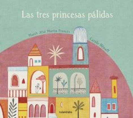 LAS TRES PRINCESAS PALIDAS / HENAFF, CAROLE / MARTIN FRANCES, MARIA JOSE