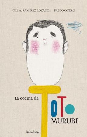LA COCINA DE TOTO MURUBE / RAMIREZ LOZANO, JOSE ANTONIO /  OTERO, PABLO