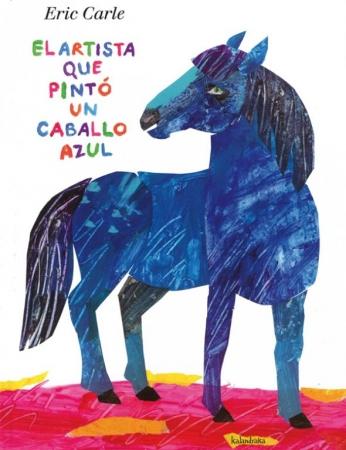 EL ARTISTA QUE PINTO UN CABALLO AZUL / CARLE, ERIC