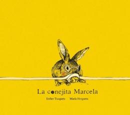 LA CONEJITA MARCELA / TUSQUETS, ESTHER / HERGUETA,...