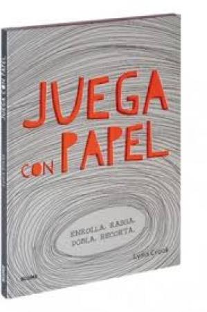 JUEGA CON PAPEL ENROLLA.RASGA.DOBLE.RECORTA / CROOK, LYDIA
