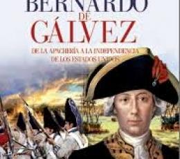 BERNARDO DE GALVEZ/DE LA APACHERIA A LA EPICA...