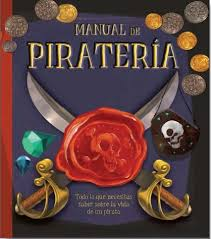MANUAL DE PIRATERIA TODO LO QUE NECESITAS SABER SOBRE LA VIDA DE UN PIRATA / LEYSSENE, MATHIEU / KRAFT, JASON / MANSFIELD, ANDY/ HAMILTON, LIBBY