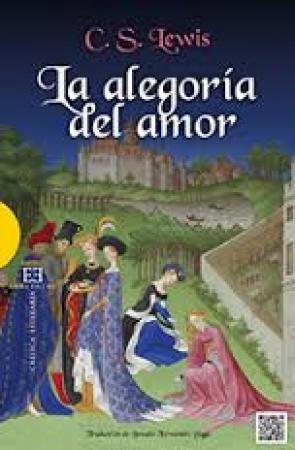LA ALEGORIA DEL AMOR -UN ESTUDIO SOBRE TRADICION MEDIEVAL / LEWIS, C. S.