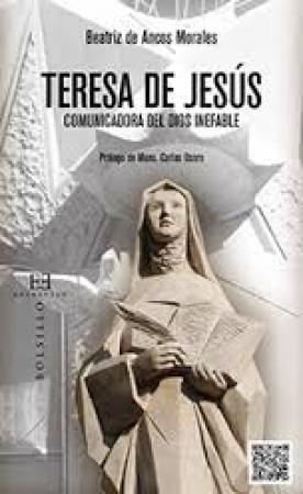 TERESA DE JESUS/COMUNICADORA DEL DIOS INEFABLE / DE ANCOS, BEATRIZ