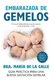 EMBARAZADA DE GEMELOS - GUIA PRACTICA PARA UNA BUENA GESTACION GEMELAR- / DE LA CALLE, MARIA