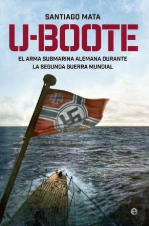 U-Boote El Arma Submarina Alemana durante la Segunda Guerra Mundial / MATA ALONSO-LASHERAS, SANTIAGO