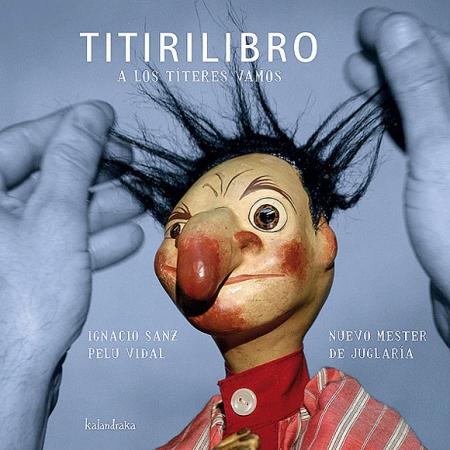 TITIRILIBRO + CD/A LOS TITERES VAMOS / SANZ, IGNACIO /VIDAL, PELU /NUEVO MESTER DE JUGLARIA