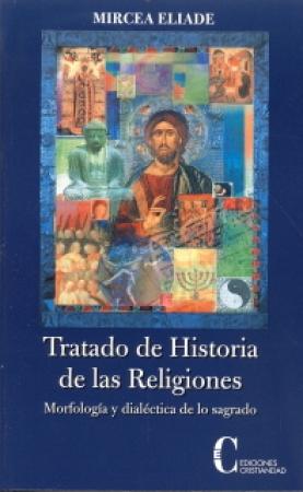 TRATADO DE HISTORIA DE LAS RELIGIONES MORFOLOGIA Y DIALECTICA DE LO SAGRADO / ELIADE, MIRCEA
