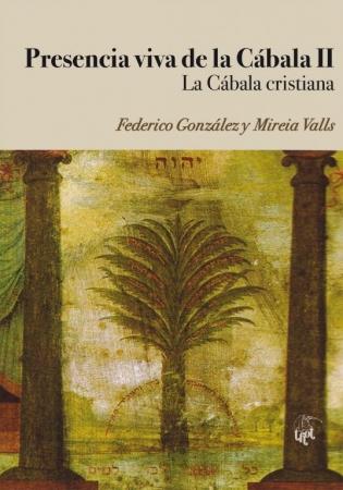 PRESENCIA VIVA DE LA CÁBALA II LA CÁBALA CRISTIANA / FEDERICO GONZÁLEZ / MIREIA VALLS